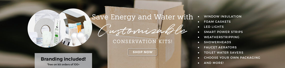 Custom Conservation Kits, customized energy efficiency kits, custom water kits